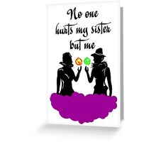 No One Hurts My Sister But Me! Greeting Card