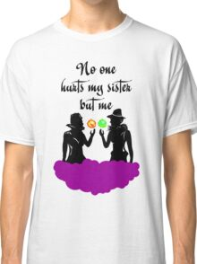 No One Hurts My Sister But Me! Classic T-Shirt