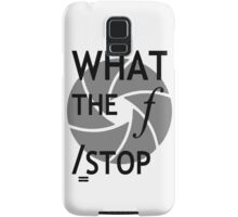 What the f Stop Samsung Galaxy Case/Skin