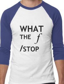 What the f Stop Men's Baseball ¾ T-Shirt