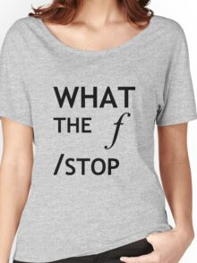 What the f Stop Women's Relaxed Fit T-Shirt