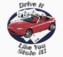 Mazda MX-5 Miata Drive It Like You Stole It by hotcarshirts