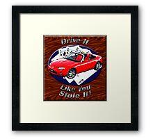 Mazda MX-5 Miata Drive It Like You Stole It Framed Print