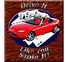 Mazda MX-5 Miata Drive It Like You Stole It Photographic Print