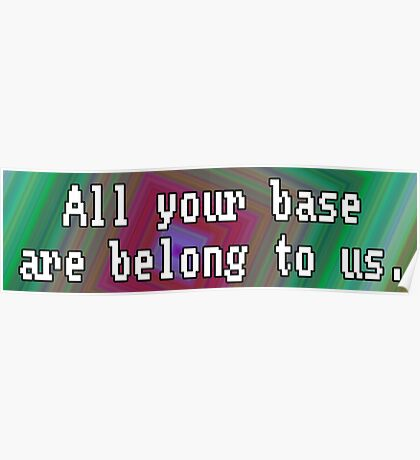 All Your Base Are Belong To Us Poster