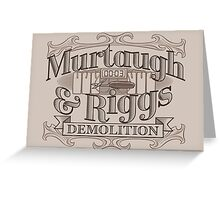 Murtaugh & Riggs Demolition Greeting Card