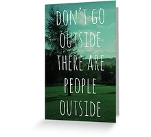 Don't Go Outside Greeting Card