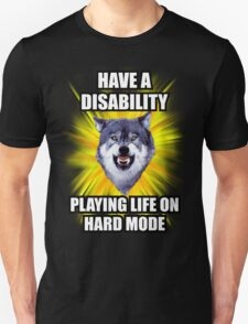 Courage Wolf - Have a Disability Playing Life On Hard Mode T-Shirt