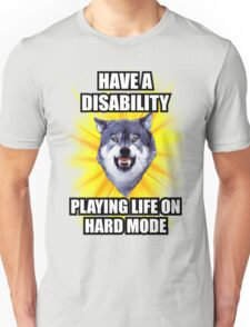 Courage Wolf - Have a Disability Playing Life On Hard Mode Unisex T-Shirt