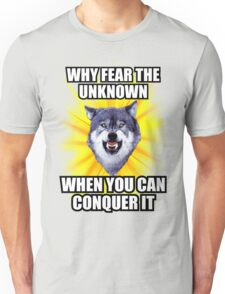 Courage Wolf - Why Fear The Unknown When You Can Conquer It Unisex T-Shirt