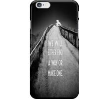 We Will Either Find our Way or Make One - iPhone Case  iPhone Case/Skin