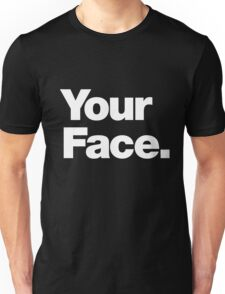 Your Face - White Text Unisex T-Shirt