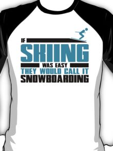 If skiing was easy, they would call it Snowboarding T-Shirt