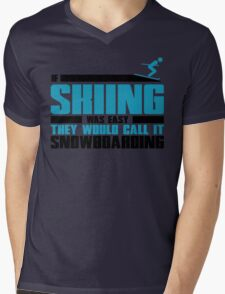 If skiing was easy, they would call it Snowboarding Mens V-Neck T-Shirt