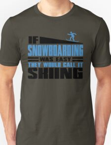 If Snowboarding was easy, they would call it Skiing T-Shirt