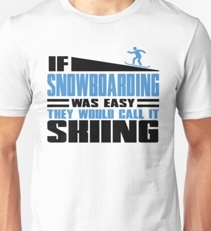 If Snowboarding was easy, they would call it Skiing Unisex T-Shirt