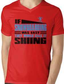 If Snowboarding was easy, they would call it Skiing Mens V-Neck T-Shirt