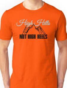 High Hills not high heels Unisex T-Shirt