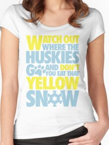 Watch out where the huskies go and don't you eat that yellow snow! Women's Fitted Scoop T-Shirt