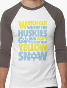 Watch out where the huskies go and don't you eat that yellow snow! Men's Baseball ¾ T-Shirt