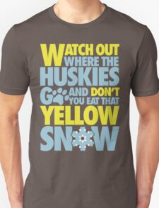 Watch out where the huskies go and don't you eat that yellow snow! T-Shirt