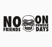No friends on powder days One Piece - Short Sleeve