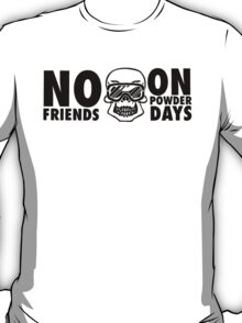 No friends on powder days T-Shirt