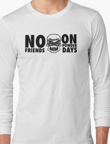 No friends on powder days Long Sleeve T-Shirt
