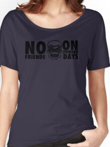 No friends on powder days Women's Relaxed Fit T-Shirt
