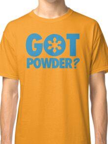 Got Powder? Classic T-Shirt