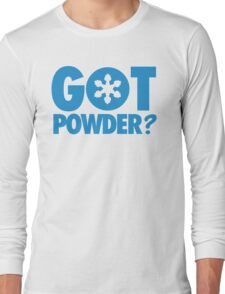 Got Powder? Long Sleeve T-Shirt
