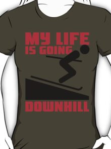 My life is going downhill: Skiing T-Shirt