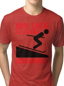 My life is going downhill: Skiing Tri-blend T-Shirt