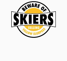 Be aware of skiers selling yellow slurpees Unisex T-Shirt