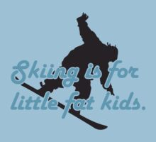 Skiing is for little fat kids Kids Clothes