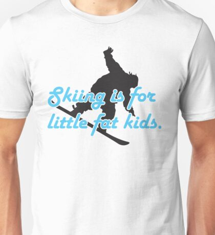 Skiing is for little fat kids Unisex T-Shirt
