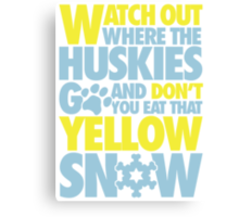 Watch out where the huskies go and don't you eat that yellow snow! Canvas Print