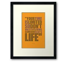 Your time is limited so don't waste it living some one else's life - Steve Jobs Framed Print