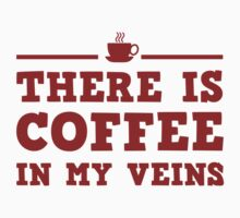 There Is Coffee In My Veins by BrightDesign