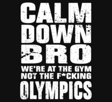 Calm down bro, we're at the gym, not the Olympics by avdesigns