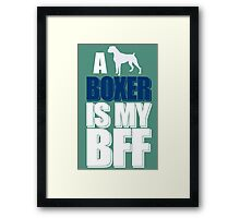 A Boxer is my BFF Framed Print