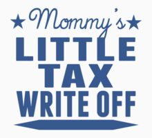 Mommy's Little Tax Write Off by ReallyAwesome