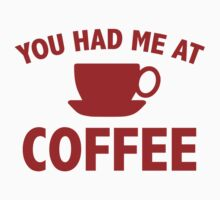 You Had Me At Coffee by BrightDesign