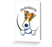 Wire Fox Terrier : Its All About Me Greeting Card