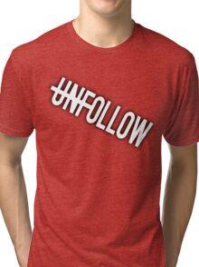 UNFOLLOW  Tri-blend T-Shirt