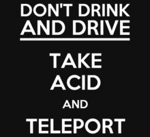 Don't Drink And Drive Take Acid And Teleport (white) by funkybreak