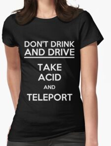 Don't Drink And Drive Take Acid And Teleport (white) Womens Fitted T-Shirt