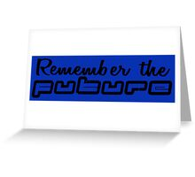 Remember the future. Greeting Card