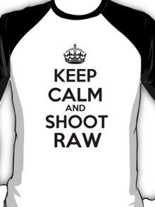 Keep calm and shoot raw T-Shirt