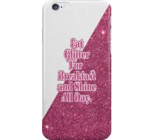 """""""Eat Glitter for Breakfast and Shine all Day."""" iPhone Case/Skin"""